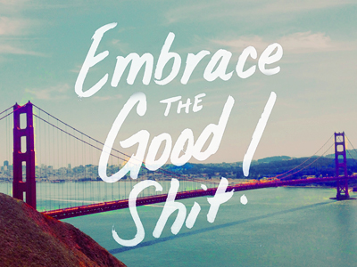embrace-the-good-shit